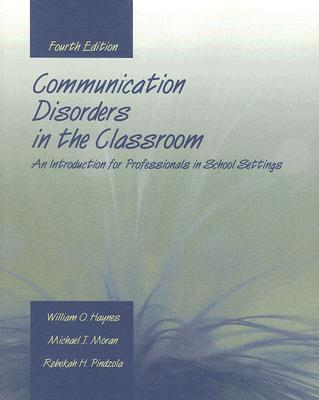 Communication Disorders in the Classroom By Haynes, William O./ Moran, Michael J./ Pindzola, Rebekah H.